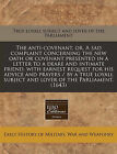 The Anti-Covenant, Or, a Sad Complaint Concerning the New Oath or Covenant Presented in a Letter to a Deare and Intimate Friend, with Earnest Request for His Advice and Prayers / By a True Loyall Subject and Lover of the Parliament. (1643) by True Loyall Subject and Lover of the Par (Paperback / softback, 2010)