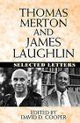 Thomas Merton and James Laughton: Selected Letters by James Laughlin, Thomas Merton (Paperback / softback, 1997)