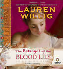 The Betrayal of the Blood Lily by Lauren Willig (CD-Audio, 2010)