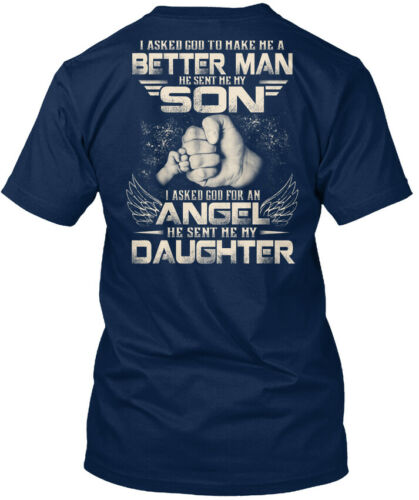 I Asked God To Make Me A Better Man Standard Unisex T-shirt My Son Daughter !!