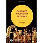 Embodied Philosophy in Dance: Gaga, and Ohad Naharin's Movement Research: 2016 by Katan-Schmid Einav (Hardback, 2016)