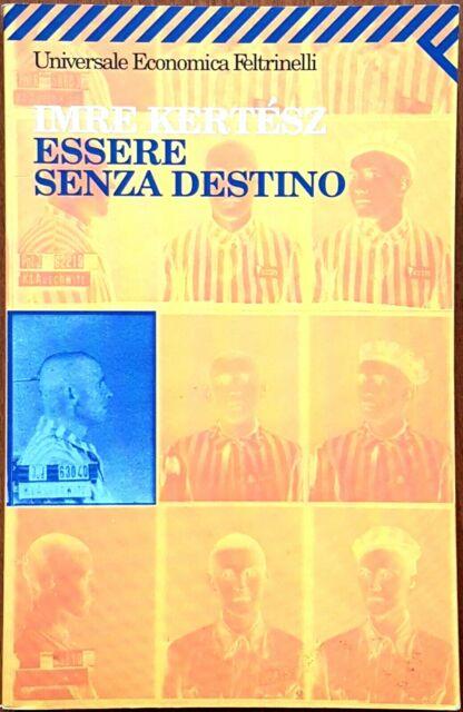 Imre Kertész, Essere senza destino, Ed. Feltrinelli, 2004
