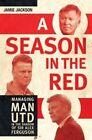 A Season in the Red: Managing Man Utd in the Shadow of Sir Alex Ferguson by Jamie Jackson (Paperback, 2015)