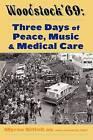 Woodstock '69: Three Days of Peace, Music, and Medicine by Myron Gittell, Jack Kelly (Paperback / softback, 2009)
