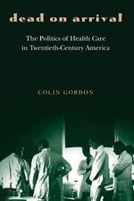 Dead on Arrival: The Politics of Health Care in Twentieth-Century America (Poli