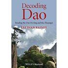 Decoding Dao: Reading the Dao De Jing (Tao Te Ching) and the Zhuangzi (Chuang Tzu) by Lee Dian Rainey (Hardback, 2014)