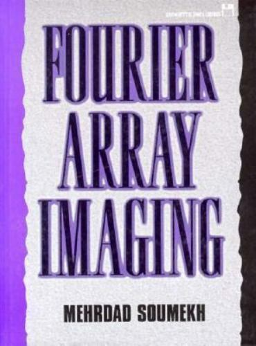 Fourier Array Imaging by Soumekh, Mehrdad