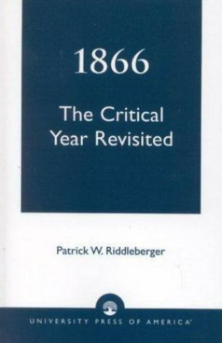 The Critical Year Revisited 1866 by Patrick W. Riddleberger (1984, Paperback,...