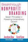 Breakthrough Nonprofit Branding: Seven Principles to Power Extraordinary Results by Jocelyne Daw, Carol Cone (Hardback, 2010)