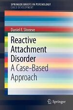 Reactive Attachment Disorder : A Case-Based Approach by Daniel F. Shreeve...