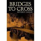 Bridges to Cross 9781403321527 by Beverly Jamar Paperback