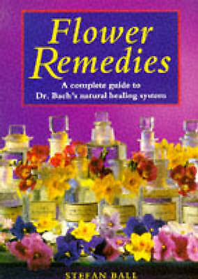 Flower Remedies: Complete Guide to Dr.Bach's Natural Healing System, Ball, Stefa