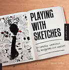 Playing with Sketches: 50 Creative Exercises for Designers and Artists by Whitney Sherman (Paperback, 2013)