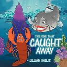 The One That Caught Away by Lillian Inglis (Paperback / softback, 2012)