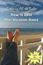 Breaking All the Rules : How to Rent Your Vacation Home by Marie R. Ferguson...