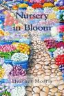 Nursery in Bloom: Book 2 of the Colvin Series by Heather Morris (Paperback / softback, 2013)