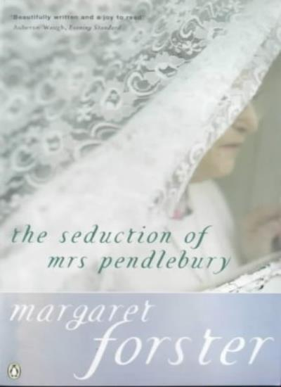 The Seduction of Mrs. Pendlebury By Margaret Forster. 9780140043631