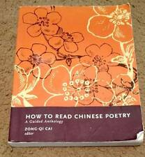 How to Read Chinese Poetry: A Guided Anthology Zong-Qi Cai Editor ISBN #97802311