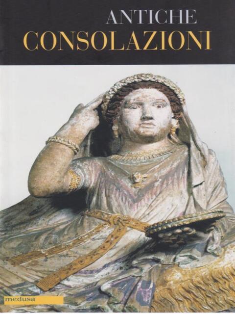 ANTICHE CONSOLAZIONI PRIMA EDIZIONE AA. VV. MEDUSA EDIZIONI 2007 FILOPOGON