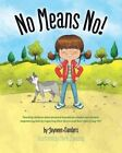 No Means No!: Teaching Personal Boundaries, Consent; Empowering Children by Respecting Their Choices and Right to Say 'No!' by Jayneen Sanders (Paperback / softback, 2015)