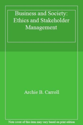 Business & Society: Ethics and Stakeholder Management By Archie B. Carroll