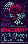 We'll Always Have Paris by Ray Bradbury (Paperback, 2009)