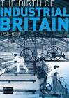 The Birth of Industrial Britain: 1750-1850 by Kenneth Morgan (Paperback, 2011)