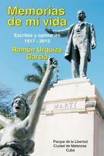 Memorias de Mi Vida. Escritos y Opiniones : 1917-2012 by Ram�n Urquiza Garc�a...