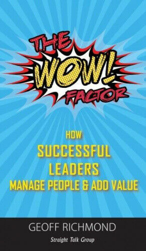 The Wow Factor!: How Successful Leaders Manage People & Add Value.