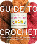 The Chicks with Sticks Guide to Crochet: Learn to Crochet with More Than 30 Cool, Easy Patterns by Mary Ellen O'Connell, Nancy Queen (Paperback, 2008)