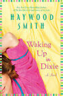 Waking Up in Dixie by Haywood Smith (Paperback / softback, 2011)