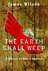 The Earth Shall Weep: History of Native Americans by James Wilson (Hardback, 1998)