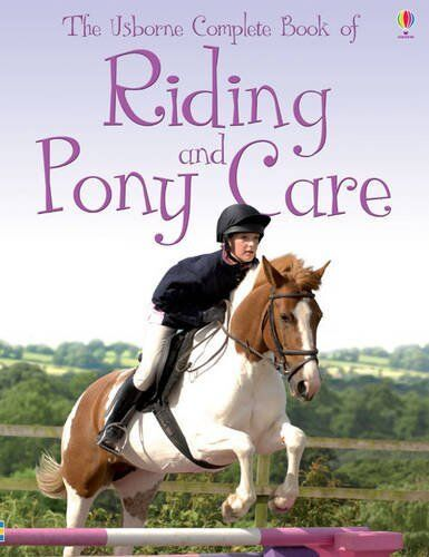 Complete Book of Riding & Pony Care (Usborne Reference) By Gill Harvey,Rosie Di