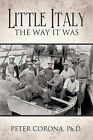 Little Italy: The Way It Was by Ph.D. Peter Corona (Hardback, 2009)