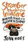 Stranger Than We Can Imagine: Making Sense of the Twentieth Century by John Higgs (Hardback, 2015)
