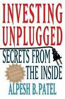Investing Unplugged: Secrets from the Inside by Alpesh B. Patel (Hardback, 2005)