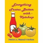 Everything Tastes Better with Ketchup by Deirdre a Diamond-Martinez (Paperback / softback, 2013)