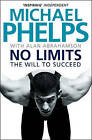 No Limits: The Will to Succeed by Michael Phelps (Paperback, 2009)