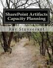 Sharepoint Artifacts - 2010 Capacity Planning by Ray Stuyvesant (Paperback / softback, 2012)