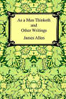 As a Man Thinketh and Other Writings by Associate Professor of Philosophy James Allen (Paperback / softback, 2005)