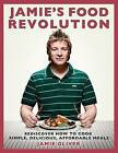 Jamie's Food Revolution: Rediscover How to Cook Simple, Delicious, Affordable Meals by Jamie Oliver (Hardback, 2009)