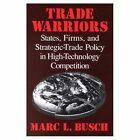 Trade Warriors: States, Firms, and Strategic-Trade Policy in High-Technology Competition by Marc L. Busch (Paperback, 2001)