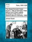 The Great Convent Case Saurin V. Star & Kennedy Tried Before Lord Chief Justice Cockburn in the Court of Queen's Bench February, 1869 by James Grant (Paperback / softback, 2012)