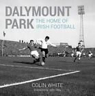 Dalymount Park: The Home of Irish Football by Colin White (Hardback, 2015)