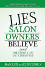 Lies Salon Owners Believe: And the Truth That Sets Them Free by DJ Richoux, Dan Lok (Hardback, 2011)