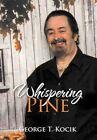 Whispering Pine by George T Kocik (Hardback, 2012)
