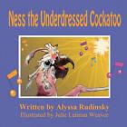 Ness the Underdressed Cockatoo by Alyssa Rudinsky (Paperback / softback, 2010)