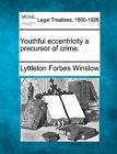 Youthful Eccentricity a Precursor of Crime. by Lyttleton Forbes Winslow (Paperback / softback, 2010)
