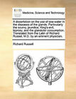 A Dissertation on the Use of Sea-Water in the Diseases of the Glands. Particularly the Scurvy, Jaundice, King's-Evil, Leprosy, and the Glandular Consumption. Translated from the Latin of Richard Russel, M.D. by an Eminent Physician. by Richard Russell (Paperback / softback, 2010)