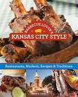 Barbecue Lover's Kansas City Style: Restaurants, Markets, Recipes & Traditions by Sylvie Hogg Murphy, Ardie A. Davis (Paperback, 2015)
